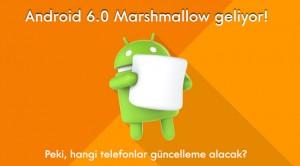İşte Android 6.0 Marshmallow Güncellemesi Alacak Telefonlar